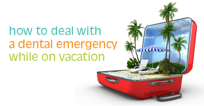 how to deal with a dental emergency while on vacation