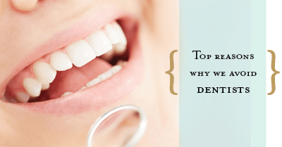 top reasons why we avoid dentists